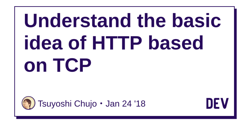Understand the basic idea of HTTP based on TCP - DEV Community