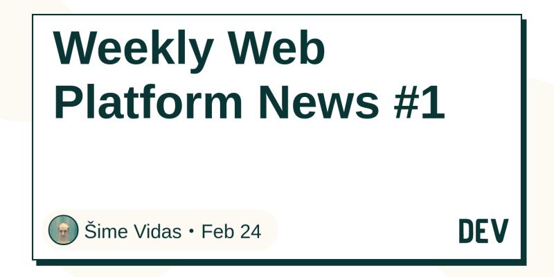 Weekly Web Platform News #1 - DEV Community 👩 💻👨 💻
