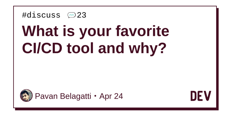 What is your favorite CI/CD tool and why? - DEV Community
