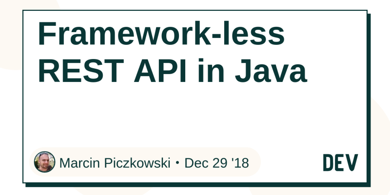 Framework-less REST API in Java - DEV Community 👩 💻👨 💻