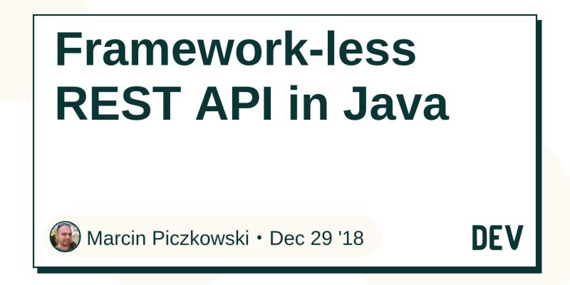 Framework-less REST API in Java - DEV Community 👩 💻👨 💻