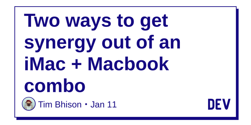Two Ways To Get Synergy Out Of An iMac + Macbook Combo - DEV