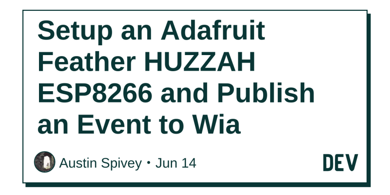 Setup an Adafruit Feather HUZZAH ESP8266 and Publish an Event to Wia