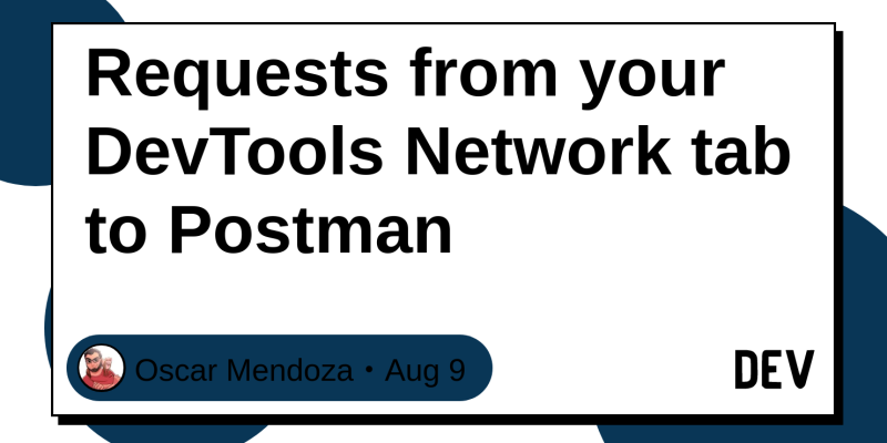 Requests from your DevTools Network tab to Postman - DEV Community