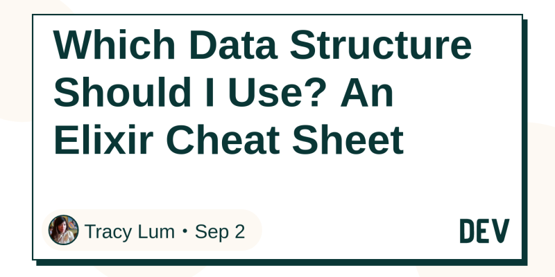 Which Data Structure Should I Use? An Elixir Cheat Sheet