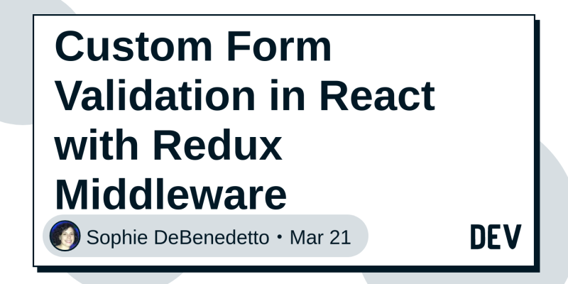 Custom Form Validation in React with Redux Middleware - DEV