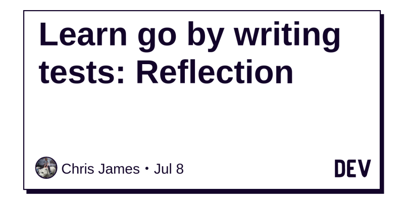 Learn go by writing tests: Reflection - DEV Community