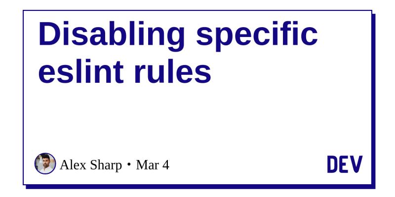 Disabling specific eslint rules - DEV Community 👩 💻👨 💻