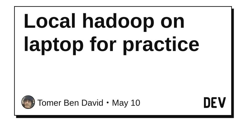 Local hadoop on laptop for practice - DEV Community 👩 💻👨 💻