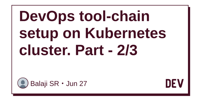 DevOps tool-chain setup on Kubernetes cluster  Part - 2/3 - DEV