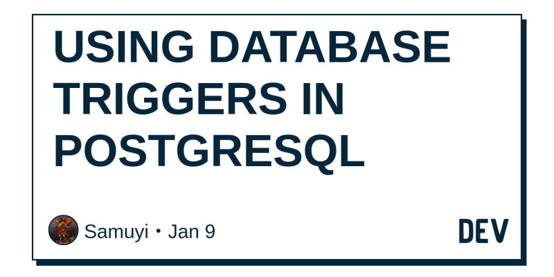USING DATABASE TRIGGERS IN POSTGRESQL - DEV Community 👩 💻👨 💻