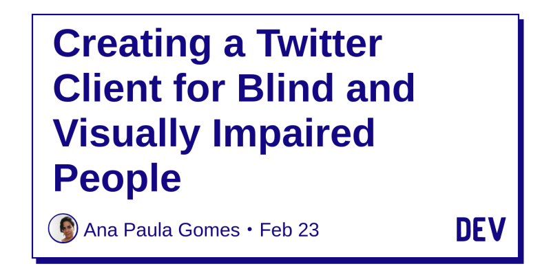 Creating a Twitter Client for Blind and Visually Impaired