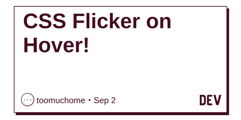 CSS Flicker on Hover! - DEV Community 👩 💻👨 💻
