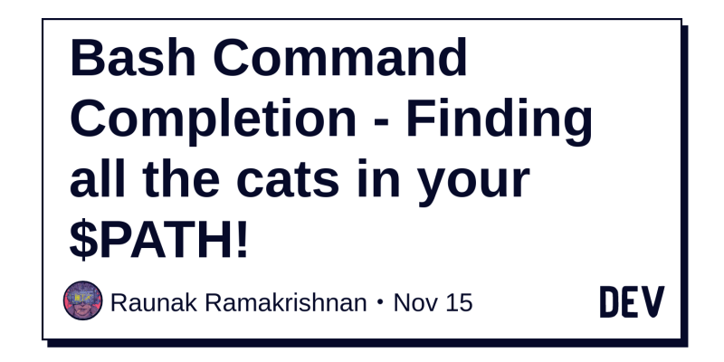 Bash Command Completion - Finding all the cats in your $PATH! - DEV