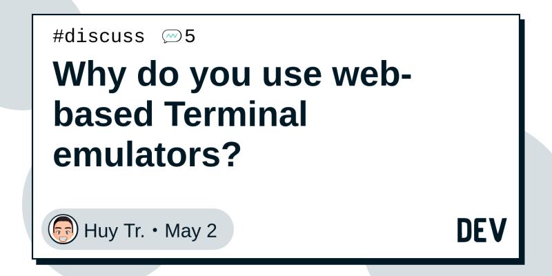 Why do you use web-based Terminal emulators? - DEV Community