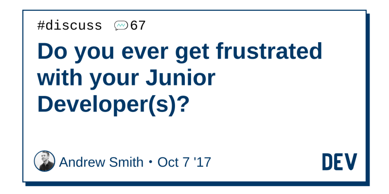 Do you ever get frustrated with your Junior Developer(s)? - DEV