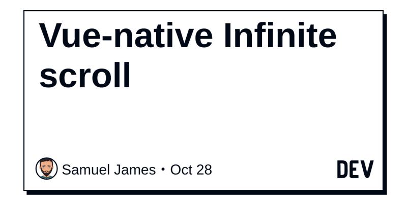 Vue-native Infinite scroll - DEV Community 👩 💻👨 💻