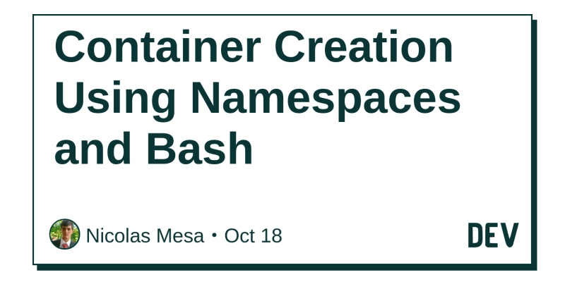 Container Creation Using Namespaces and Bash - DEV Community