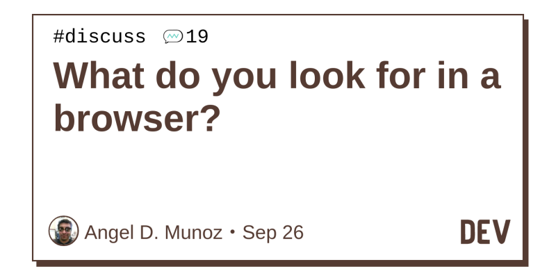 What do you look for in a browser? - DEV Community 👩 💻👨 💻