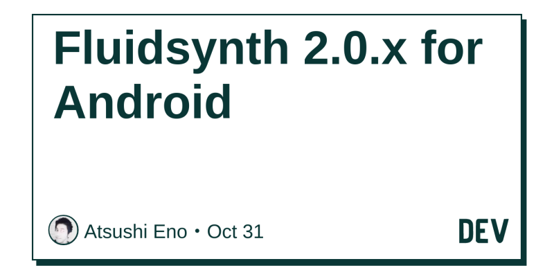 Fluidsynth 2 0 x for Android - DEV Community 👩 💻👨 💻