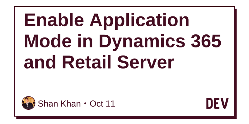 Enable Application Mode in Dynamics 365 and Retail Server