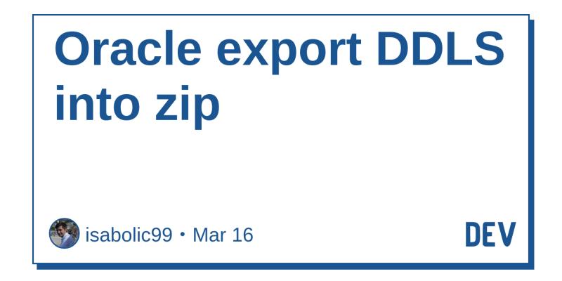 Oracle export DDLS into zip - DEV Community 👩 💻👨 💻