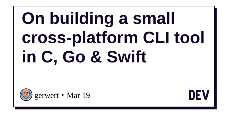 On building a small cross-platform CLI tool in C, Go & Swift