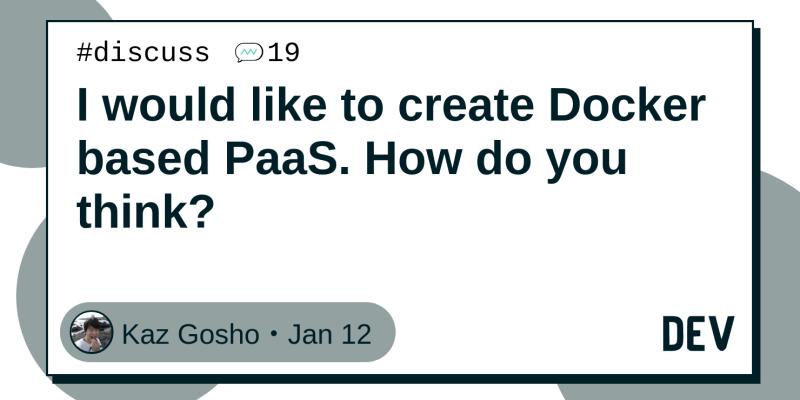 I would like to create Docker based PaaS  How do you think
