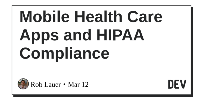 Mobile Health Care Apps and HIPAA Compliance - DEV Community