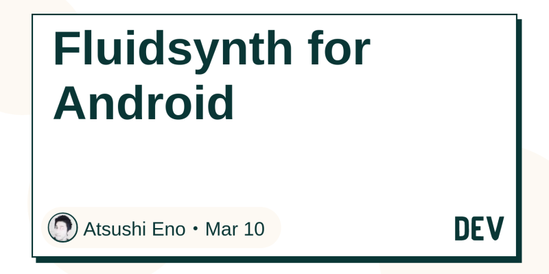 Fluidsynth for Android - DEV Community 👩 💻👨 💻