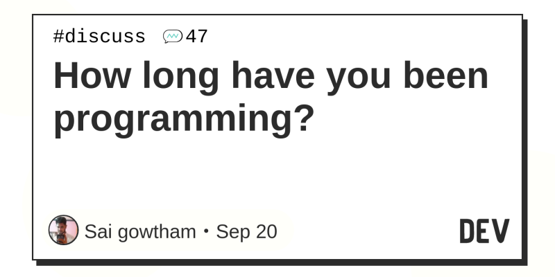 How long have you been programming? - DEV Community 👩 💻👨 💻