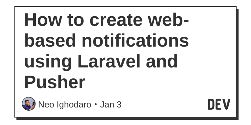 How to create web-based notifications using Laravel and Pusher - DEV