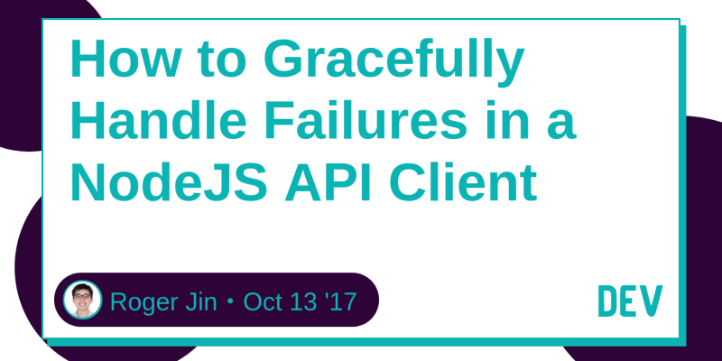 How to Gracefully Handle Failures in a NodeJS API Client