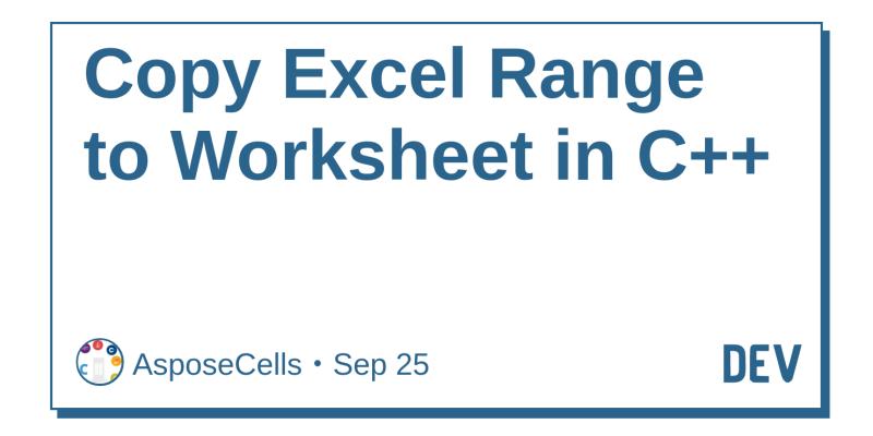 Copy Excel Range to Worksheet in C++ - DEV Community 👩 💻👨 💻