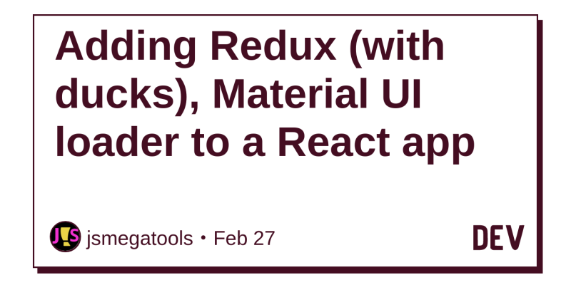 Adding Redux (with ducks), Material UI loader to a React app - DEV