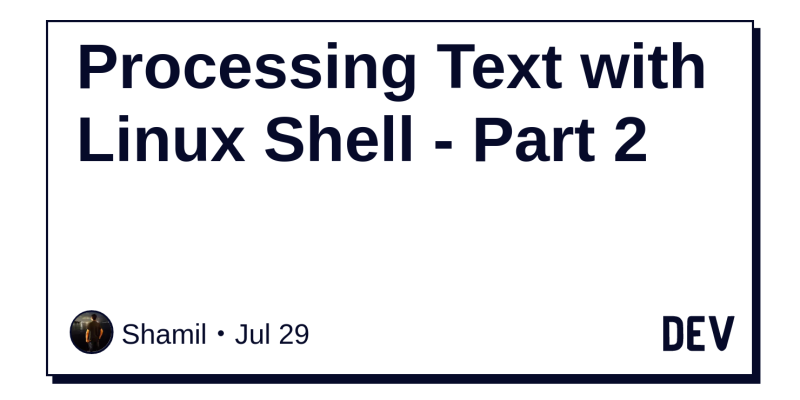 Processing Text with Linux Shell - Part 2 - DEV Community 👩 💻👨 💻