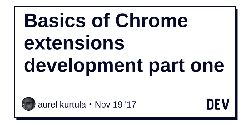 Basics of Chrome extensions development part one - DEV Community