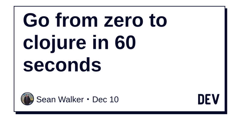 Go from zero to clojure in 60 seconds - DEV Community