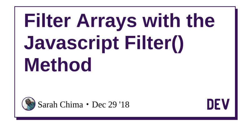Filter Arrays with the Javascript Filter() Method - DEV Community
