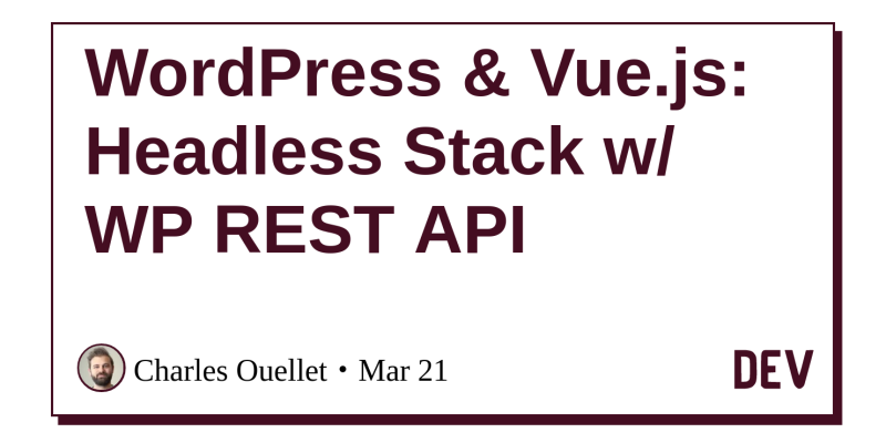 WordPress & Vue js: Headless Stack w/ WP REST API - DEV