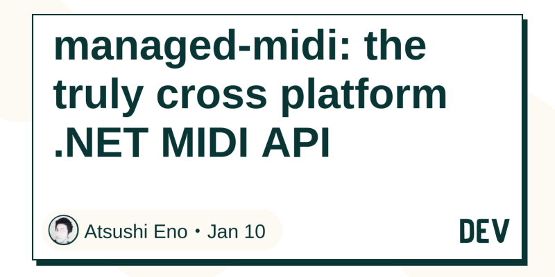 managed-midi: the truly cross platform  NET MIDI API - DEV