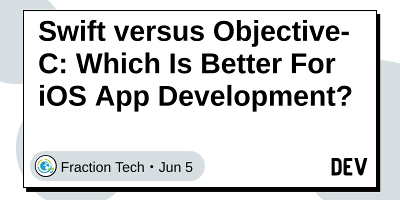 Swift versus Objective-C: Which Is Better For iOS App