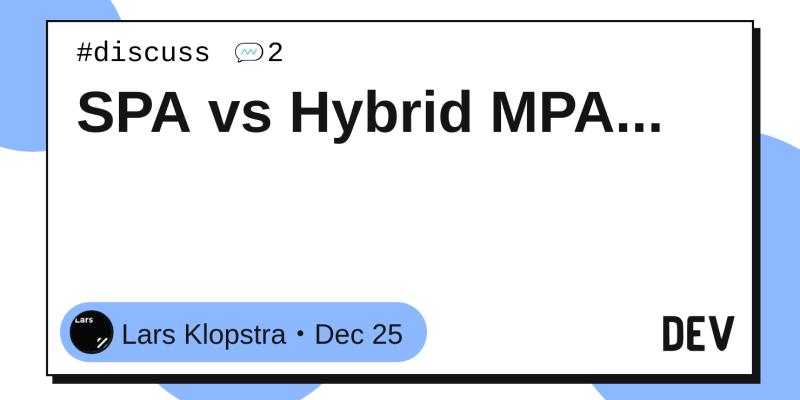 SPA vs Hybrid MPA    - DEV Community 👩 💻👨 💻