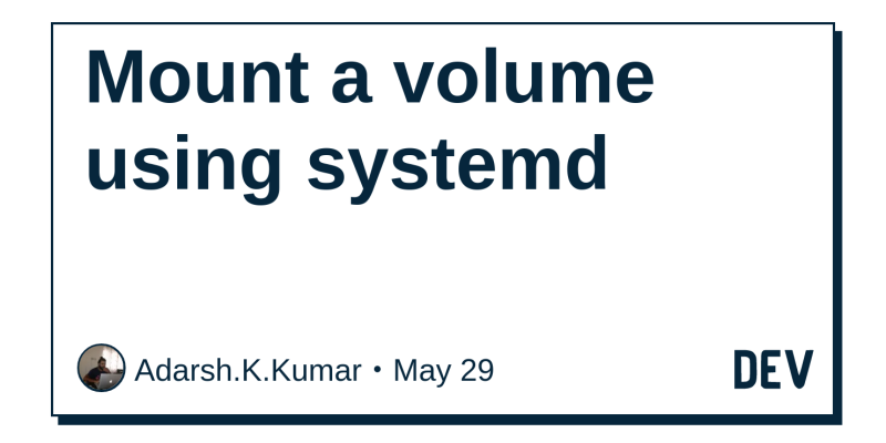 Mount a volume using systemd - DEV Community 👩 💻👨 💻