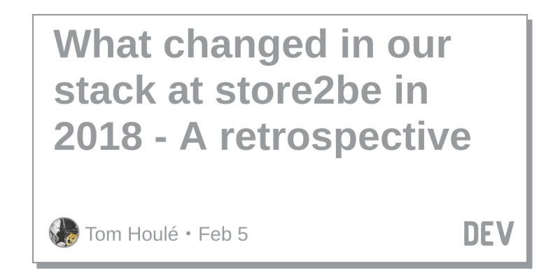 What changed in our stack at store2be in 2018 - A
