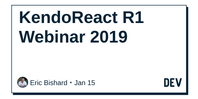 KendoReact R1 Webinar 2019 - DEV Community 👩 💻👨 💻