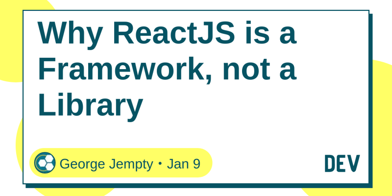 Why ReactJS is a Framework, not a Library - DEV Community 👩 💻👨 💻