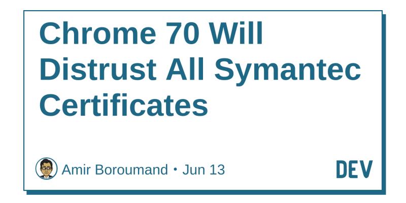 Chrome 70 Will Distrust All Symantec Certificates Dev Community