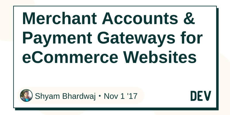 Merchant Accounts & Payment Gateways for eCommerce Websites - DEV