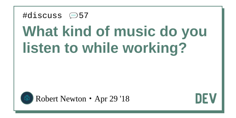 What kind of music do you listen to while working? - DEV